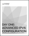 Day One Advanced IPv6 Configuration
