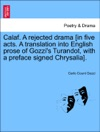 Calaf A Rejected Drama In Five Acts A Translation Into English Prose Of Gozzis Turandot With A Preface Signed Chrysalia