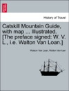 Catskill Mountain Guide With Map  Illustrated The Preface Signed W V L Ie Walton Van Loan