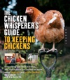 The Chicken Whisperers Guide To Keeping Chickens