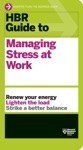 HBR Guide To Managing Stress At Work HBR Guide Series