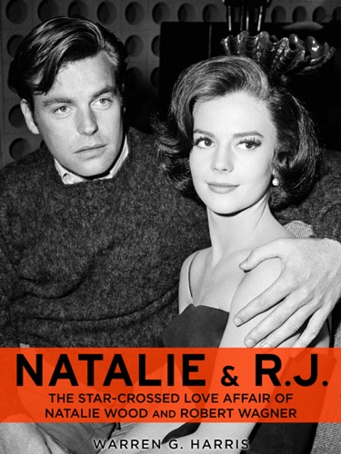 Natalie and RJ The Star-Crossed Love Affair of Natalie Wood and Robert Wagner