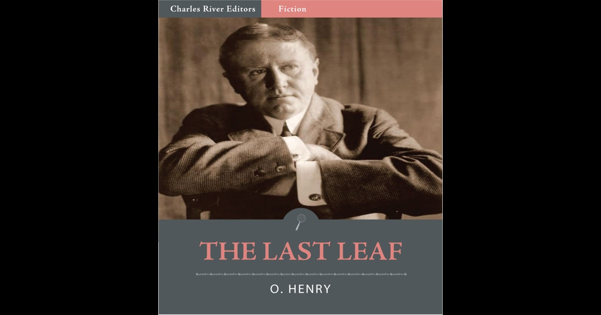 elements of the last leaf by o henry The last leaf by o henry  it was the last leaf that had given hope to the sick girl, that had given her the will to live.