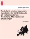 Nederland En Zijne Bewoners Handboek Der Aardrijkskunde En Volkenkunde Van Nederland Met Kaarten En Afbeeldingen DEREDE DEEL
