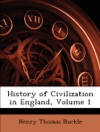 History Of Civilization In England Volume 1