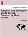 Historical And Descriptive Guide Through Shrewsbury New Edition