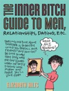 Inner Bitch Guide To Men Relationships Dating Etc
