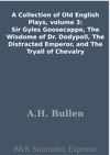 A Collection Of Old English Plays Volume 3 Sir Gyles Goosecappe The Wisdome Of Dr Dodypoll The Distracted Emperor And The Tryall Of Chevalry