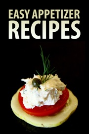 Easy Appetizer Recipes - Authors and Editors of Instructables Book