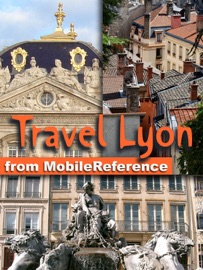 LYON, RHôNE-ALPES, FRENCH ALPS & RHôNE RIVER VALLEY, FRANCE: ILLUSTRATED TRAVEL GUIDE, PHRASEBOOK AND MAPS (MOBI TRAVEL)