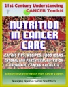 21st Century Understanding Cancer Toolkit Nutrition In Cancer Care Eating Tips And Recipes For Cancer Patients Food Suggestions Dealing With Digestive Problems From Therapy