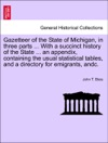 Gazetteer Of The State Of Michigan In Three Parts  With A Succinct History Of The State  An Appendix Containing The Usual Statistical Tables And A Directory For Emigrants Andc