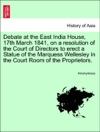 Debate At The East India House 17th March 1841 On A Resolution Of The Court Of Directors To Erect A Statue Of The Marquess Wellesley In The Court Room Of The Proprietors