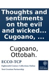 Thoughts And Sentiments On The Evil And Wicked Traffic Of The Slavery And Commerce Of The Human Species Humbly Submitted To The Inhabitants Of Great-Britain By Ottobah Cugoano
