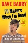 Ill Mature When Im Dead