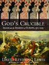 Gods Crucible Islam And The Making Of Europe 570-1215