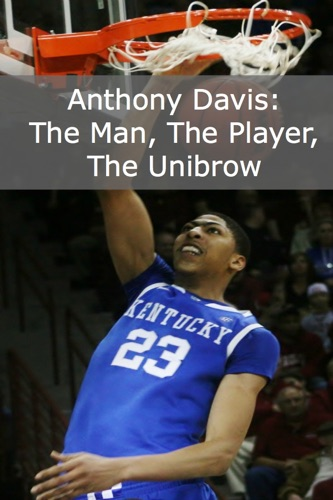 Anthony Davis - The Man the Player the Unibrow