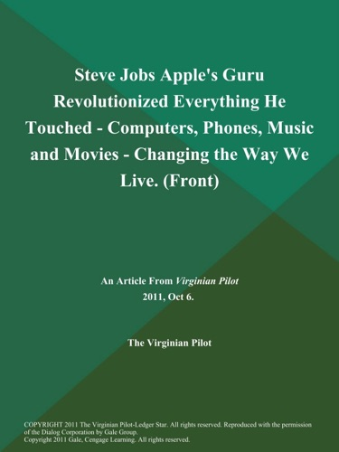 Steve Jobs Apples Guru Revolutionized Everything He Touched - Computers Phones Music and Movies - Changing the Way We Live Front