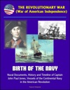 The Revolutionary War War Of American Independence Birth Of The Navy Naval Documents History And Timeline Of Captain John Paul Jones Vessels Of The Continental Navy In The American Revolution