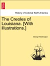 The Creoles Of Louisiana With Illustrations
