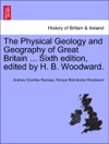 The Physical Geology And Geography Of Great Britain  Sixth Edition Edited By H B Woodward