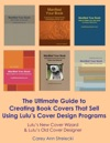 The Ultimate Guide To Creating Book Covers That Sell Using Lulus Cover Design Programs