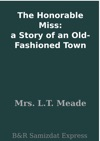 The Honorable Miss A Story Of An Old-Fashioned Town