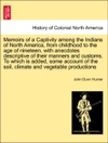 Memoirs Of A Captivity Among The Indians Of North America From Childhood To The Age Of Nineteen With Anecdotes Descriptive Of Their Manners And Customs To Which Is Added Some Account Of The Soil Climate And Vegetable Productions THIRD EDITION