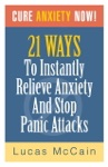 Cure Anxiety Now 21 Ways To Instantly Relieve Anxiety  Stop Panic Attacks