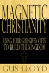 Magnetic Christianity Using Your God-Given Gifts To Build The Kingdom