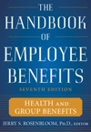 The Handbook Of Employee Benefits Health And Group Benefits 7E
