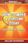 How To Make A Fortune Today-Starting From Scratch Nickersons New Real Estate Guide
