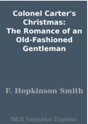 Colonel Carters Christmas The Romance Of An Old-Fashioned Gentleman
