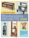 I Can Do That  Woodworking Projects - Updated And Expanded