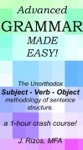 Advanced Grammar Made Easy   The Unorthodox Subject  Verb  Object Methodology Of Sentence Structure A One Hour Crash Course