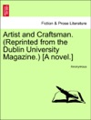 Artist And Craftsman Reprinted From The Dublin University Magazine A Novel