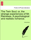 The Twin Soul Or The Strange Experiences Of Mr Rameses A Psychological And Realistic Romance VOL II