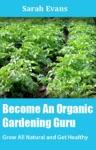 Become An Organic Gardening Guru