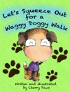 Lets Squeeze Out For A Waggy Doggy Walk Picturebook For Children
