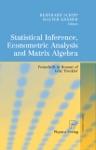 Statistical Inference Econometric Analysis And Matrix Algebra