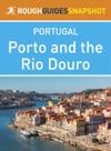 Porto And The Rio Douro Rough Guides Snapshot Portugal Includes Vila Do Conde Penafiel Amarante Peso Da Rgua Lamego Pinho Vila Nova De Foz Ca And Barca DAlva