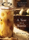 A Year In A Bottle How To Make Your Own Delicious Preserves All Year Ro Und