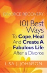 Divorce Recovery 101 Best Ways To Cope Heal And Create A Fabulous Life After A Divorce