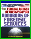 Federal Bureau Of Investigation FBI Handbook Of Forensic Services 2007 Edition - Crime Scene Forensics And Criminal Evidence Collection And Handling Procedures