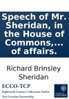 Speech Of Mr Sheridan In The House Of Commons On Friday The 21st Of April 1798 On The Motion To Address His Majesty On The Present Alarming State Of Affairs