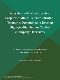 INTERVIEW WITH VICE-PRESIDENT CORPORATE AFFAIRS TELENOR PAKISTAN - TELENOR IS DETERMINED TO DEVELOP HIGH-QUALITY HUMAN CAPITAL (COMPANY OVERVIEW)