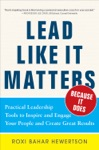 Lead Like It MattersBecause It Does Practical Leadership Tools To Inspire And Engage Your People And Create Great Results