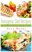 The Ketogenic Diet: 42 Delicious Ketogenic Diet Recipes For Weight Loss.