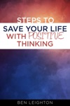 Steps To Save Your Life With Positive Thinking