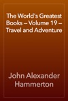 The Worlds Greatest Books  Volume 19  Travel And Adventure